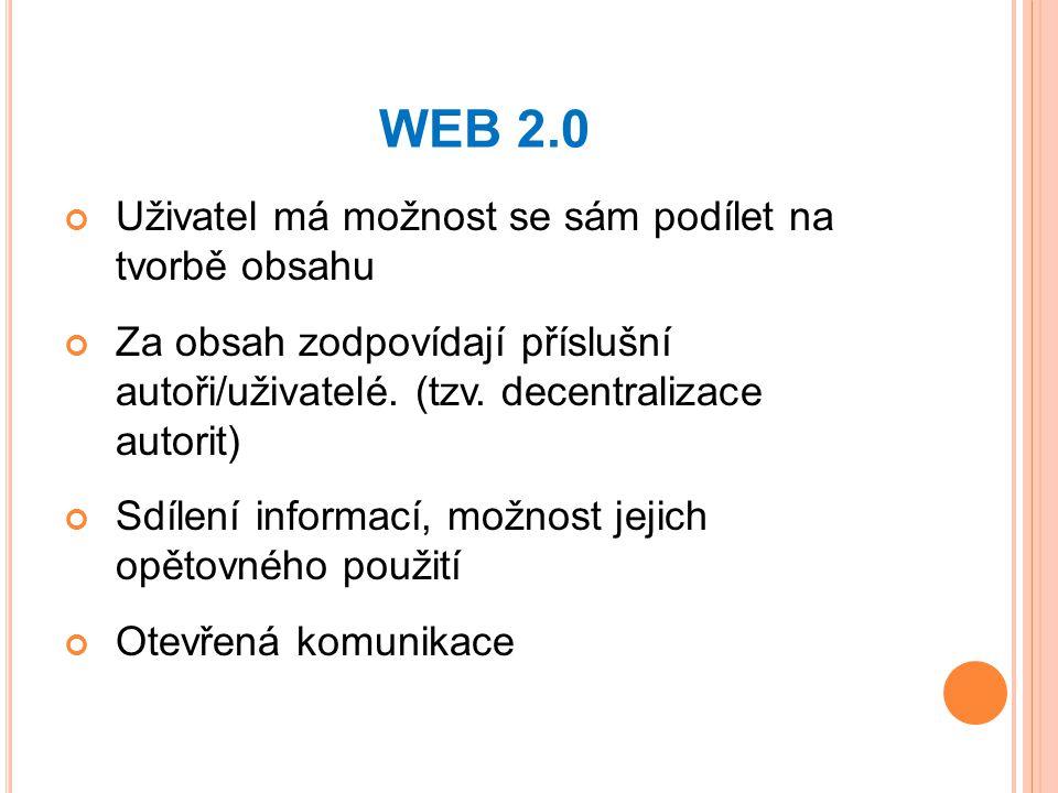 WEB 2.0 Uživatel má možnost se sám podílet na tvorbě obsahu Za obsah zodpovídají příslušní autoři/uživatelé.