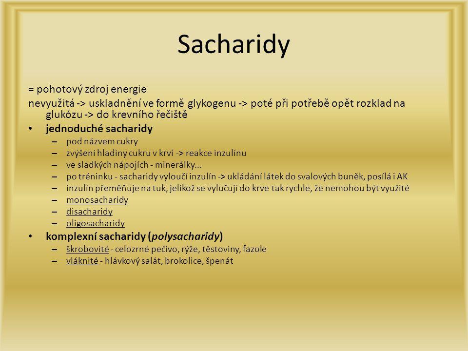 Sacharidy = pohotový zdroj energie nevyužitá -> uskladnění ve formě glykogenu -> poté při potřebě opět rozklad na glukózu -> do krevního řečiště jedno