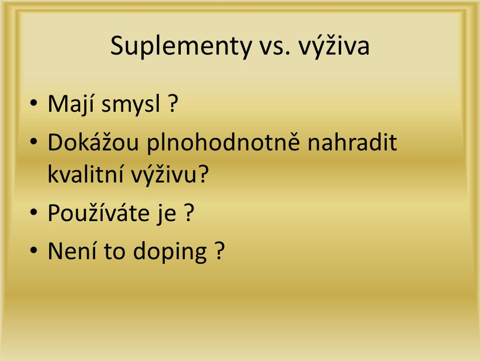 Suplementy vs. výživa Mají smysl ? Dokážou plnohodnotně nahradit kvalitní výživu? Používáte je ? Není to doping ?