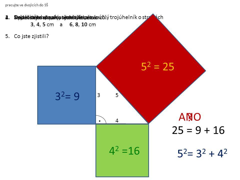 pracujte ve dvojicích do SŠ 1.Doprostřed papíru sestrojte pravoúhlý trojúhelník o stranách 3, 4, 5 cm a 6, 8, 10 cm 2. Nad stranami narýsujte čtverce.