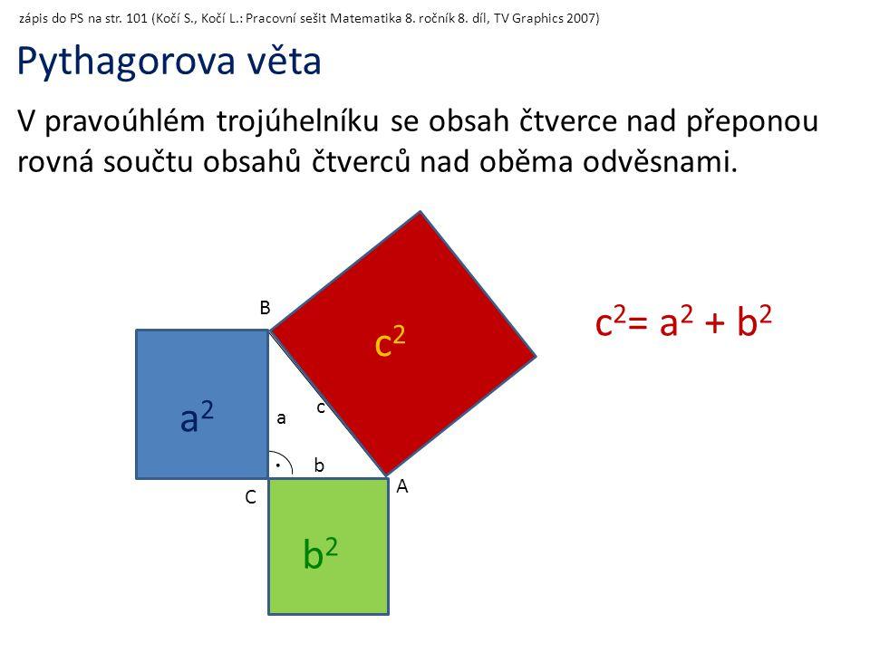B A C c b a c2c2 a2a2 b2b2 c 2 = a 2 + b 2 Pythagorova věta V pravoúhlém trojúhelníku se obsah čtverce nad přeponou rovná součtu obsahů čtverců nad ob