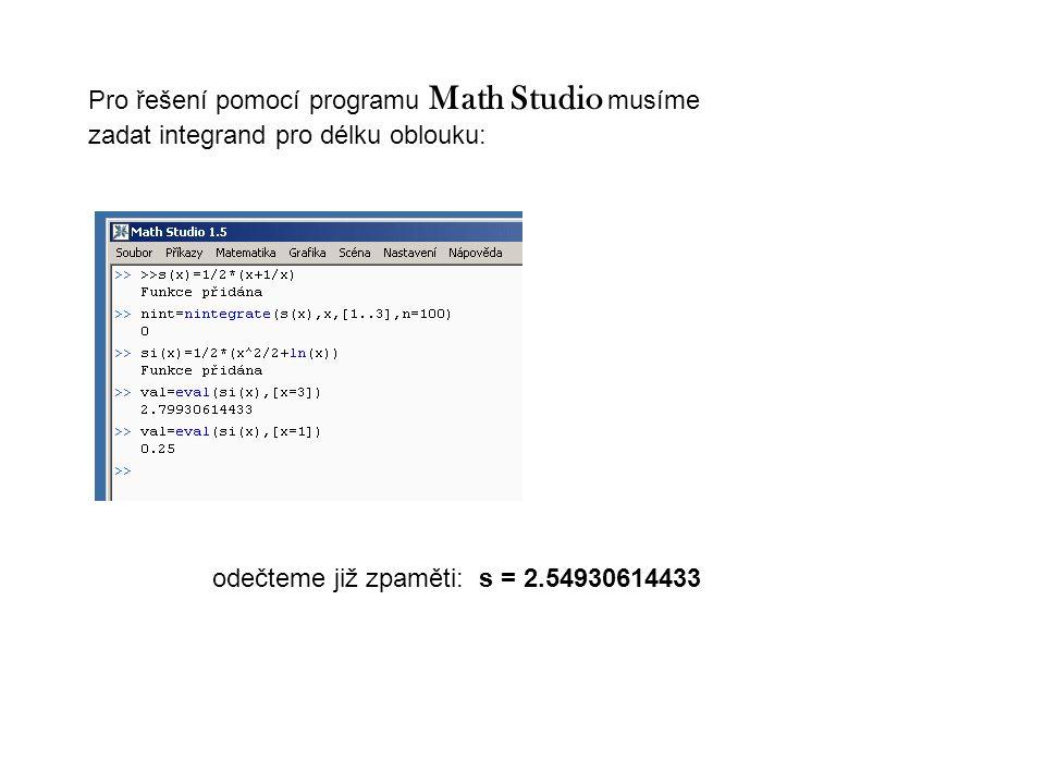 odečteme již zpaměti: s = 2.54930614433 Pro řešení pomocí programu Math Studio musíme zadat integrand pro délku oblouku: