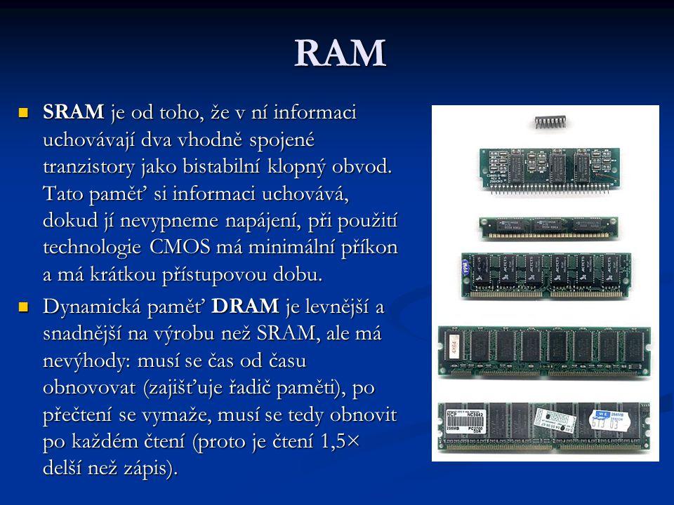 RAM SRAM je od toho, že v ní informaci uchovávají dva vhodně spojené tranzistory jako bistabilní klopný obvod.