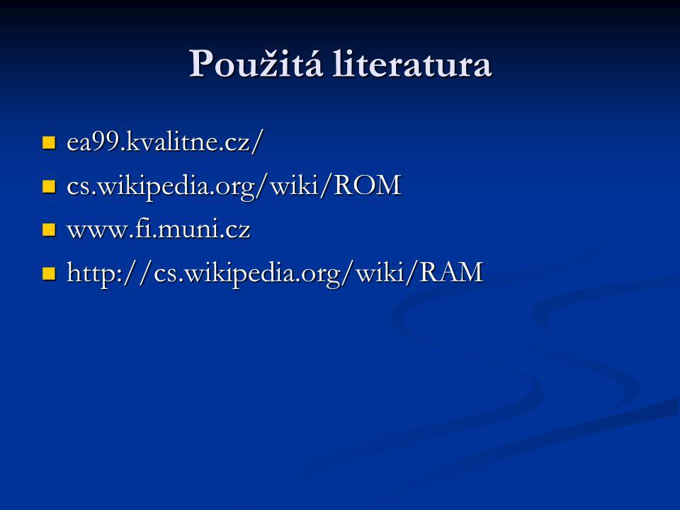 Použitá literatura ea99.kvalitne.cz/ ea99.kvalitne.cz/ cs.wikipedia.org/wiki/ROM cs.wikipedia.org/wiki/ROM www.fi.muni.cz www.fi.muni.cz http://cs.wikipedia.org/wiki/RAM http://cs.wikipedia.org/wiki/RAM