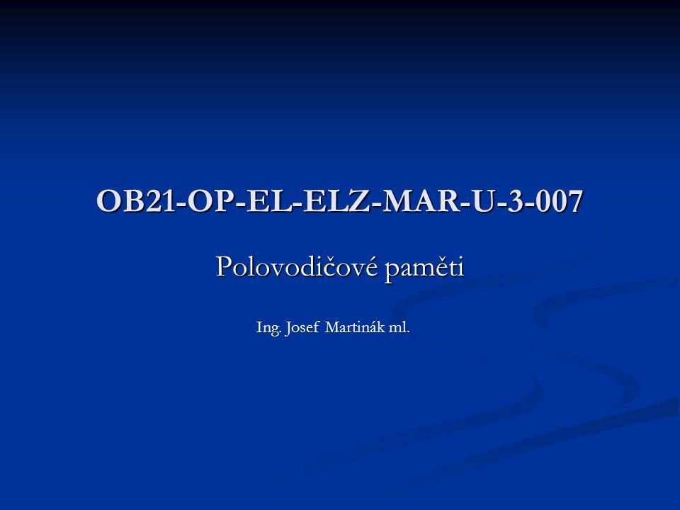Polovodičové paměti OB21-OP-EL-ELZ-MAR-U-3-007 Ing. Josef Martinák ml.