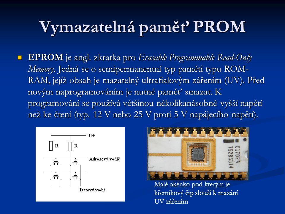 Vymazatelná paměť PROM EPROM je angl. zkratka pro Erasable Programmable Read-Only Memory.