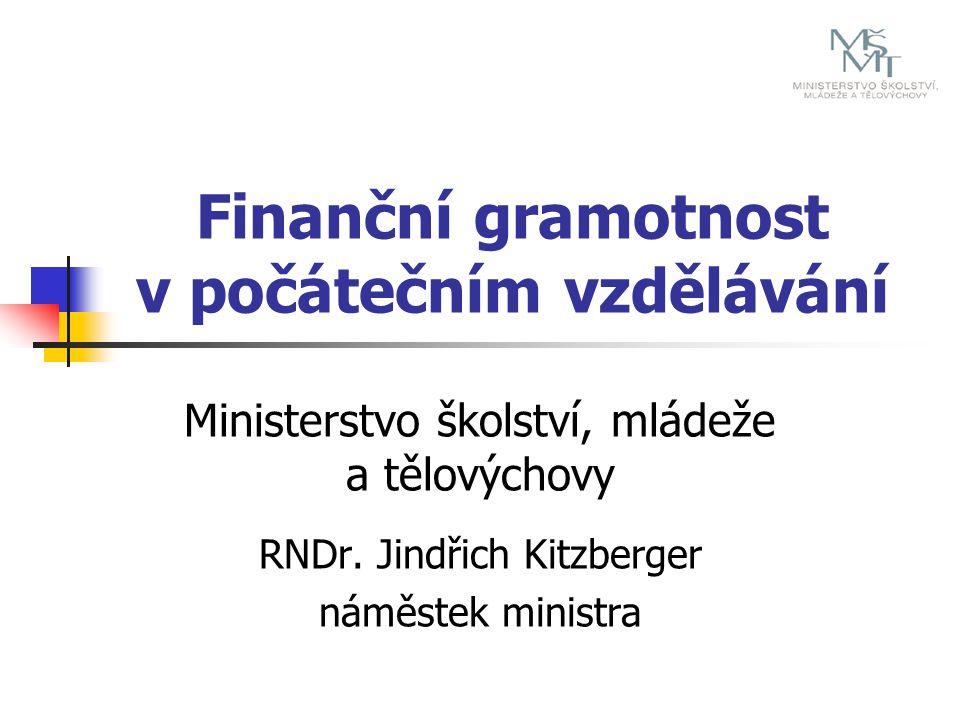 2 Úloha MŠMT tvorba Standardů finanční gramotnosti a jejich implementace do rámcových vzdělávacích programů (RVP) metodická podpora pedagogů podpora dalšího vzdělávání pedagogů evaluace RVP
