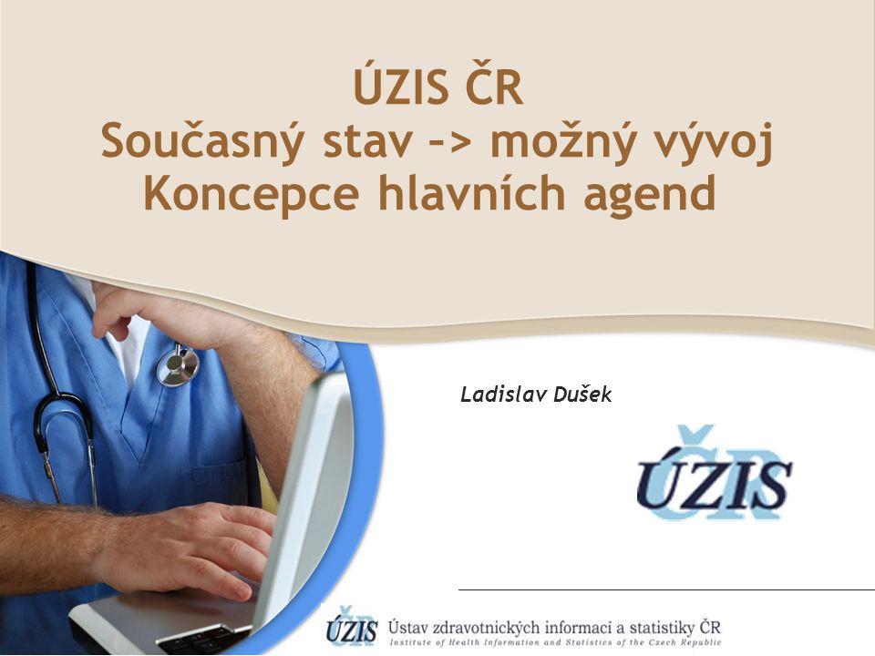 I. Stav a využitelnost současných datových agend ÚZIS Národní zdravotnický informační systém