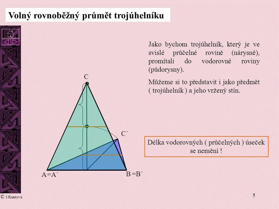 5 A B =A´ =B´ C C´ Volný rovnoběžný průmět trojúhelníku Jako bychom trojúhelník, který je ve svislé průčelné rovině (nárysně), promítali do vodorovné