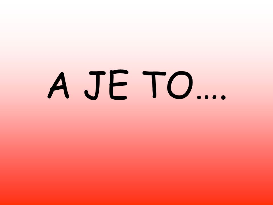 A JE TO….