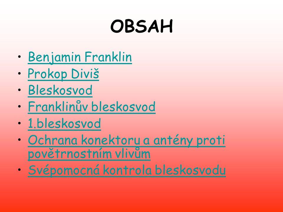 OBSAH Benjamin Franklin Prokop Diviš Bleskosvod Franklinův bleskosvod 1.bleskosvod Ochrana konektoru a antény proti povětrnostním vlivůmOchrana konekt