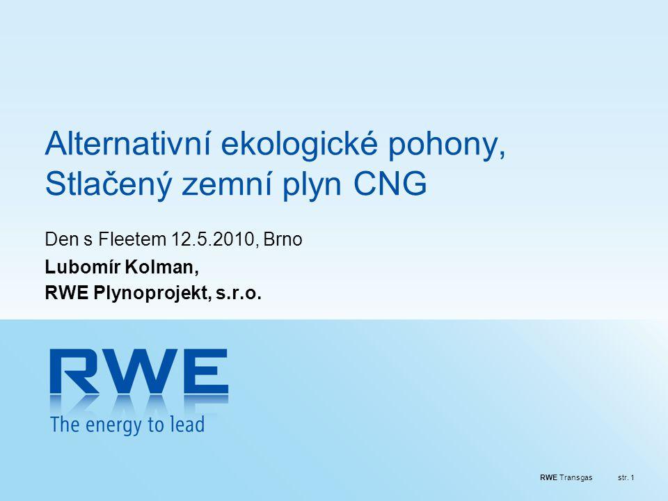 RWE Transgasstr. 1 Alternativní ekologické pohony, Stlačený zemní plyn CNG Den s Fleetem 12.5.2010, Brno Lubomír Kolman, RWE Plynoprojekt, s.r.o.