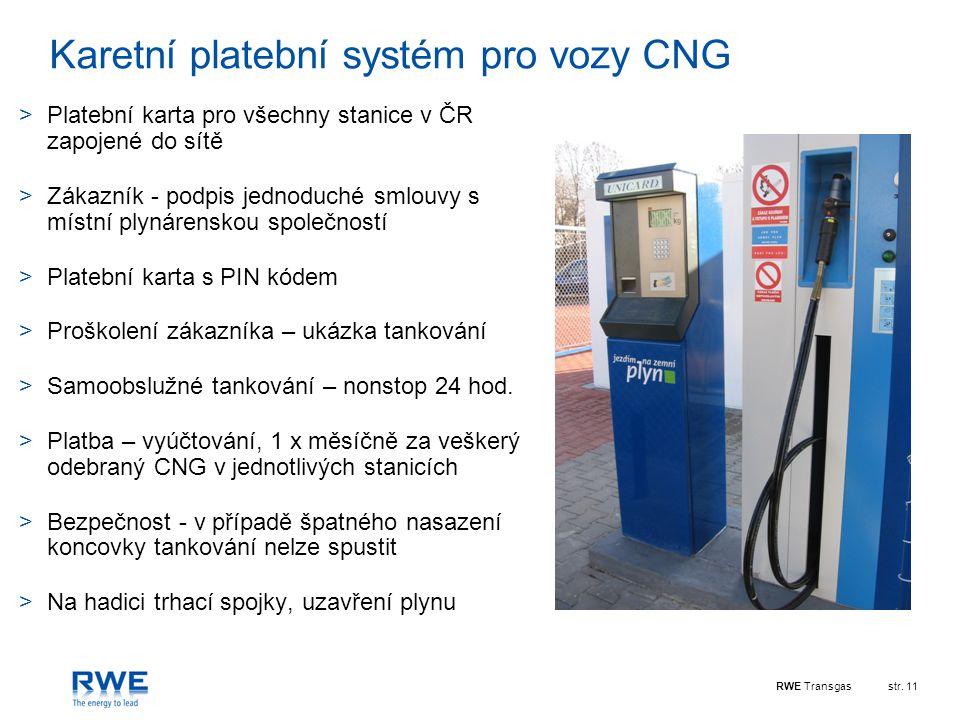 RWE Transgasstr. 11 Karetní platební systém pro vozy CNG >Platební karta pro všechny stanice v ČR zapojené do sítě >Zákazník - podpis jednoduché smlou