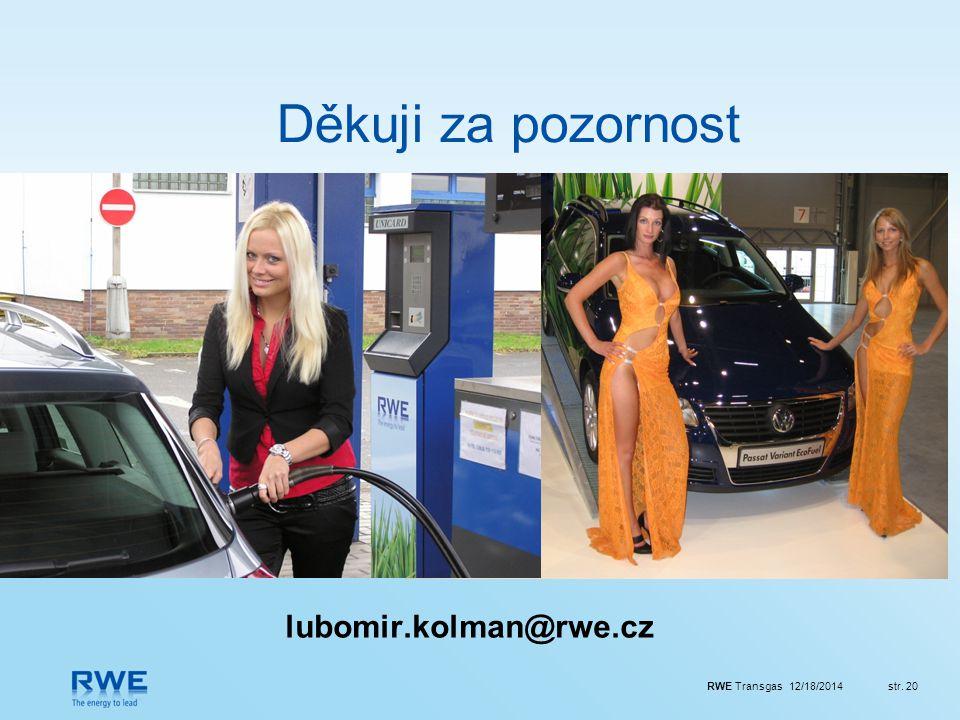RWE Transgas 12/18/2014str. 20 Děkuji za pozornost lubomir.kolman@rwe.cz