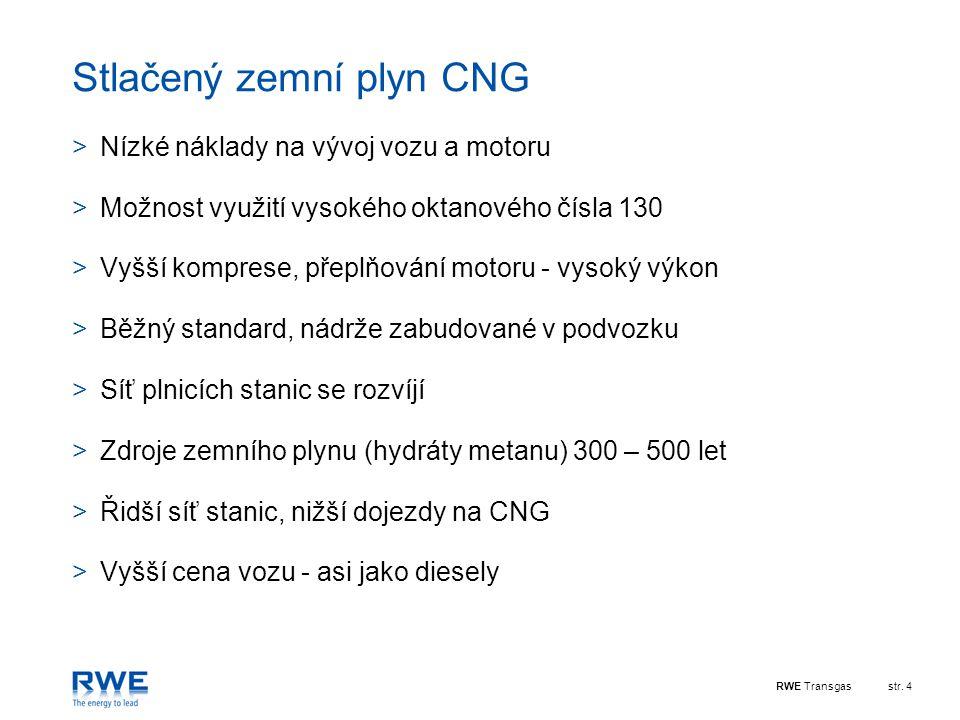RWE Transgasstr. 4 Stlačený zemní plyn CNG >Nízké náklady na vývoj vozu a motoru >Možnost využití vysokého oktanového čísla 130 >Vyšší komprese, přepl