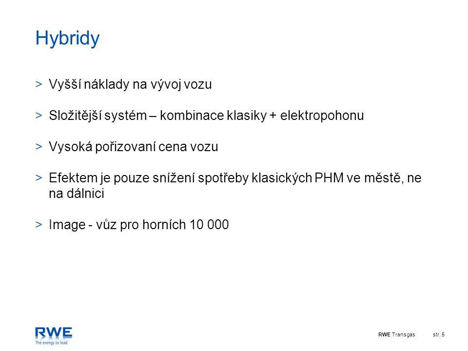 RWE Transgasstr. 5 Hybridy >Vyšší náklady na vývoj vozu >Složitější systém – kombinace klasiky + elektropohonu >Vysoká pořizovaní cena vozu >Efektem j