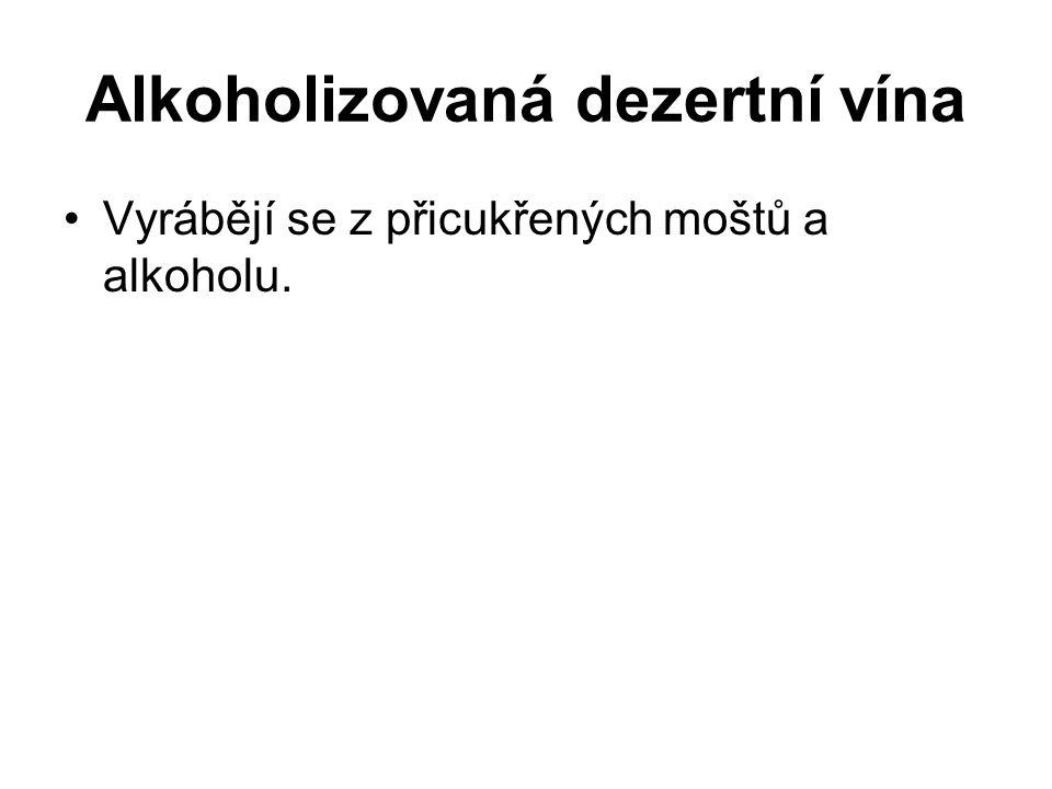 Alkoholizovaná dezertní vína Vyrábějí se z přicukřených moštů a alkoholu.