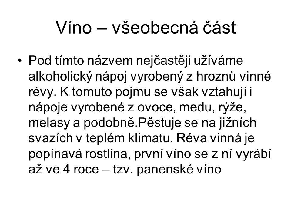 Víno – všeobecná část Pod tímto názvem nejčastěji užíváme alkoholický nápoj vyrobený z hroznů vinné révy. K tomuto pojmu se však vztahují i nápoje vyr