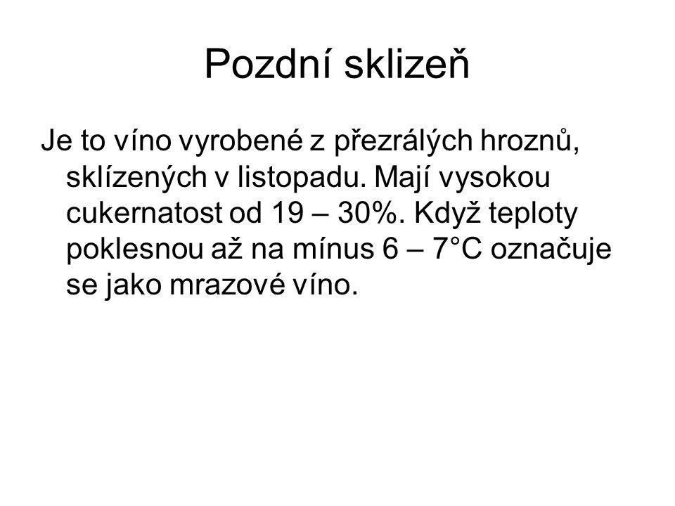 Pozdní sklizeň Je to víno vyrobené z přezrálých hroznů, sklízených v listopadu. Mají vysokou cukernatost od 19 – 30%. Když teploty poklesnou až na mín