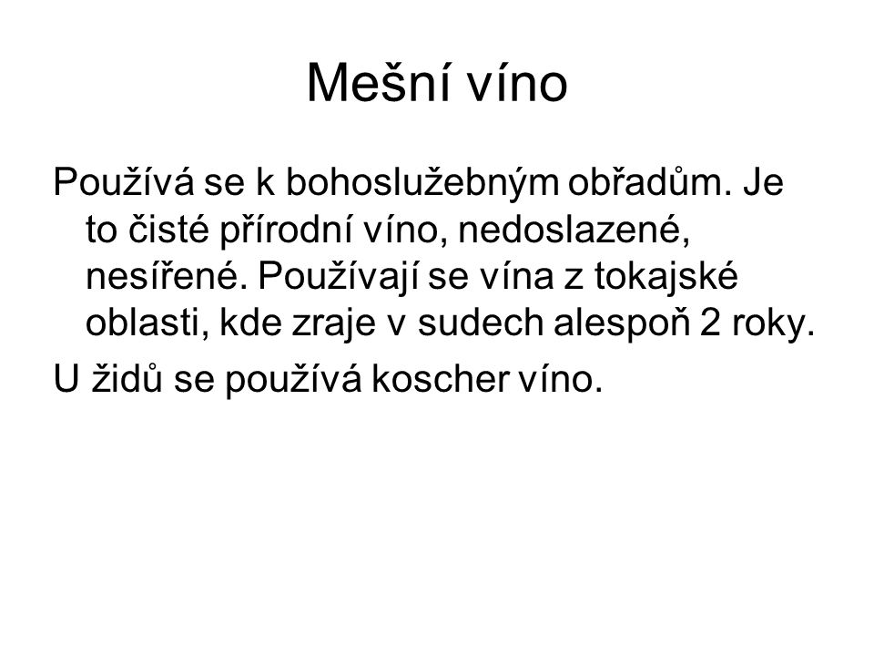 Mešní víno Používá se k bohoslužebným obřadům. Je to čisté přírodní víno, nedoslazené, nesířené. Používají se vína z tokajské oblasti, kde zraje v sud
