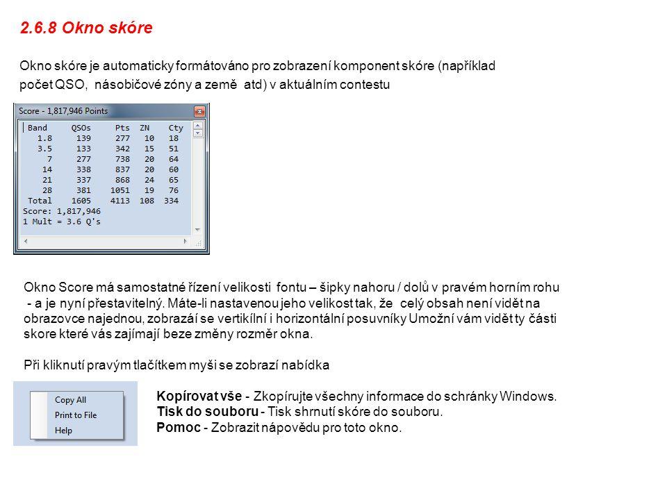 2.6.8 Okno skóre Okno skóre je automaticky formátováno pro zobrazení komponent skóre (například počet QSO, násobičové zóny a země atd) v aktuálním contestu Okno Score má samostatné řízení velikosti fontu – šipky nahoru / dolů v pravém horním rohu - a je nyní přestavitelný.