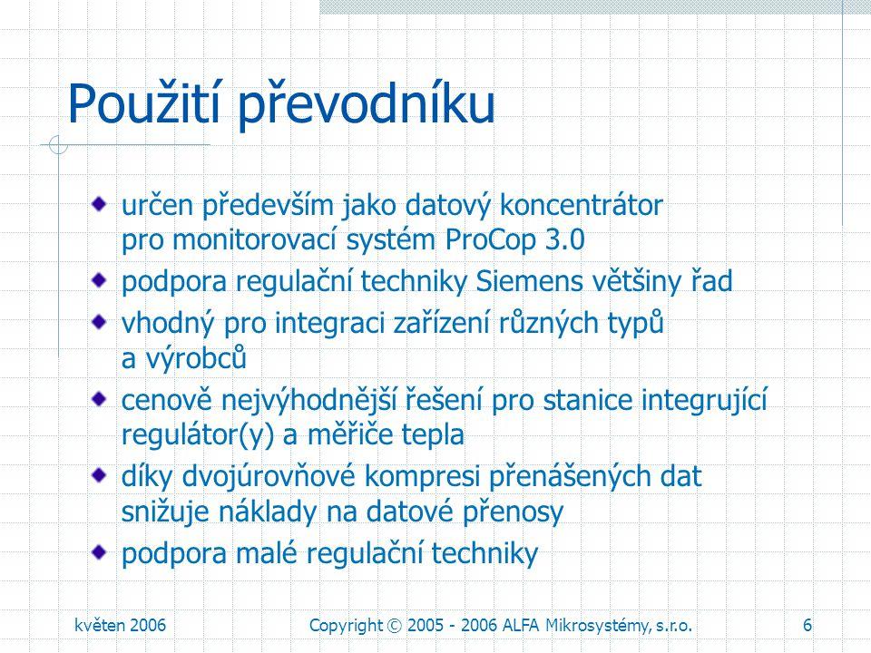 květen 2006Copyright © 2005 - 2006 ALFA Mikrosystémy, s.r.o.7 Standardní zapojení nejčastější použití jako datový koncentrátor regulační a měřicí techniky přes datový modem monitorovacího systému ProCop 3.0
