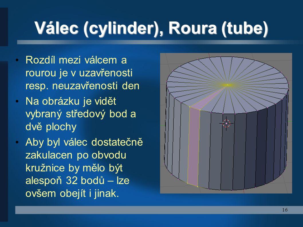 16 Válec (cylinder), Roura (tube) Rozdíl mezi válcem a rourou je v uzavřenosti resp. neuzavřenosti den Na obrázku je vidět vybraný středový bod a dvě