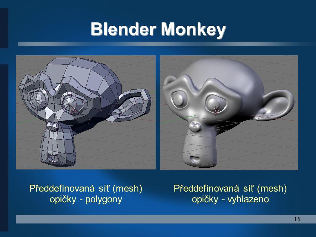18 Blender Monkey Předdefinovaná síť (mesh) opičky - polygony Předdefinovaná síť (mesh) opičky - vyhlazeno