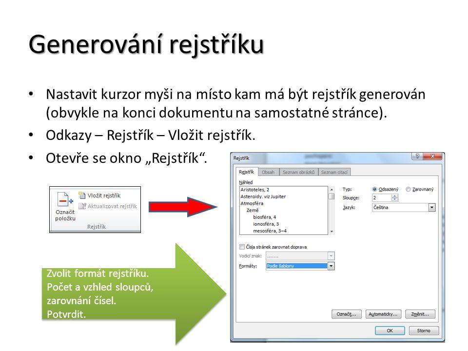 Generování rejstříku Nastavit kurzor myši na místo kam má být rejstřík generován (obvykle na konci dokumentu na samostatné stránce).