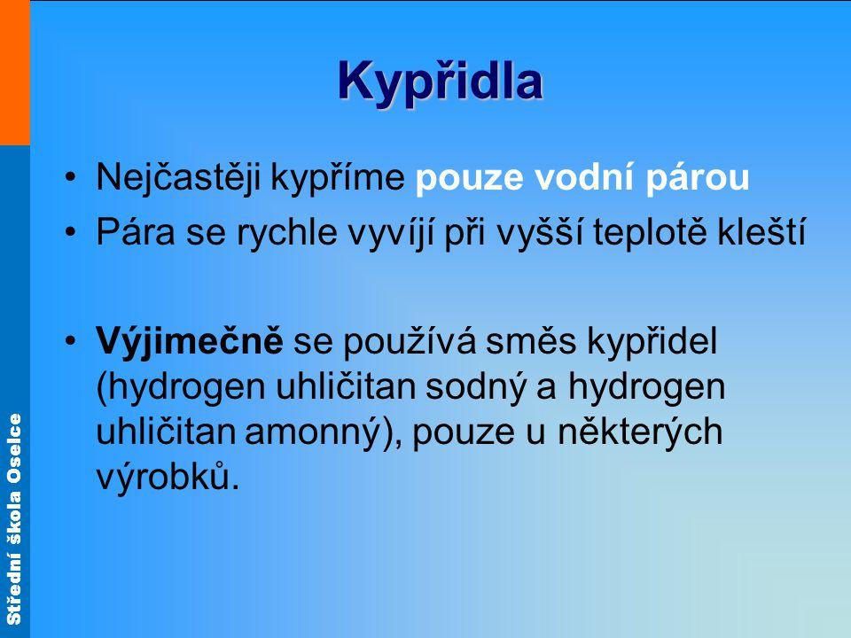 Střední škola Oselce Kypřidla Nejčastěji kypříme pouze vodní párou Pára se rychle vyvíjí při vyšší teplotě kleští Výjimečně se používá směs kypřidel (