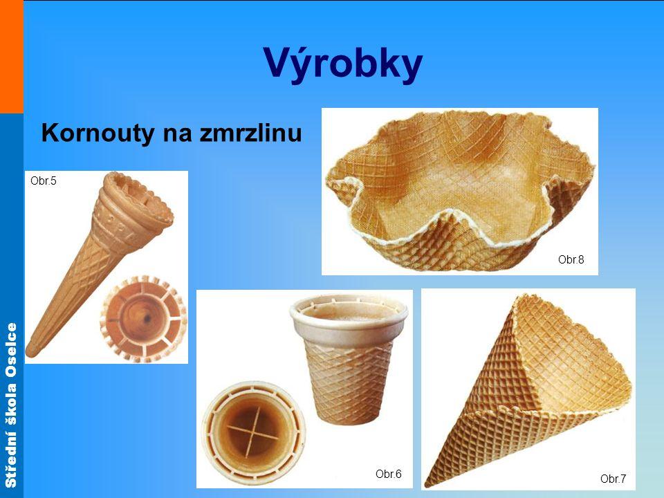 Střední škola Oselce Výrobky Obr.5 Obr.6 Obr.7 Kornouty na zmrzlinu Obr.8