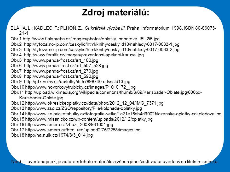 Střední škola Oselce Zdroj materiálů: BLÁHA, L.; KADLEC, F.; PLHOŇ, Z.. Cukrářská výroba III. Praha: Informatorium, 1998, ISBN 80-86073- 21-1 Obr.1 ht