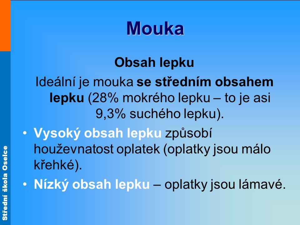 Střední škola Oselce Mouka Obsah lepku Ideální je mouka se středním obsahem lepku (28% mokrého lepku – to je asi 9,3% suchého lepku). Vysoký obsah lep