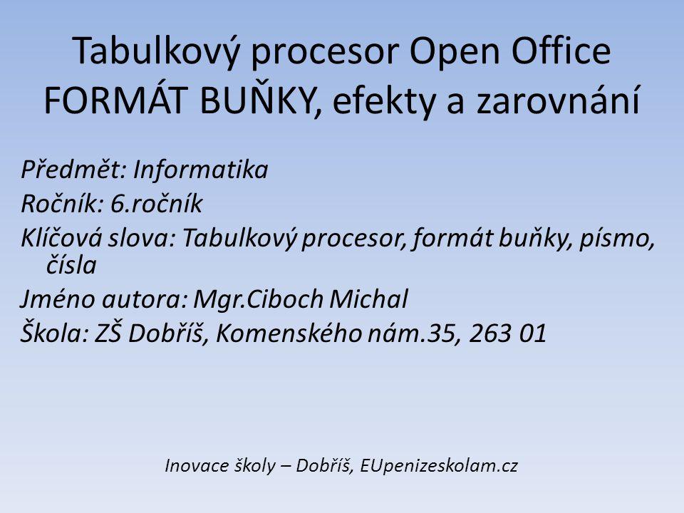 Tabulkový procesor Open Office FORMÁT BUŇKY, efekty a zarovnání Předmět: Informatika Ročník: 6.ročník Klíčová slova: Tabulkový procesor, formát buňky,