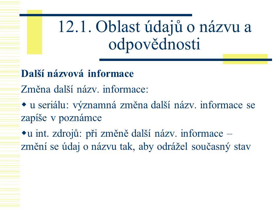 12.1. Oblast údajů o názvu a odpovědnosti Další názvová informace Změna další názv.