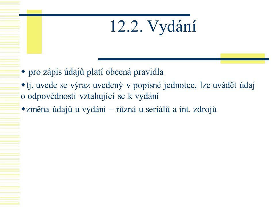 12.2. Vydání  pro zápis údajů platí obecná pravidla  tj. uvede se výraz uvedený v popisné jednotce, lze uvádět údaj o odpovědnosti vztahující se k v