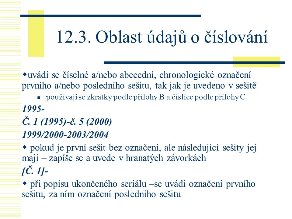 12.3. Oblast údajů o číslování  uvádí se číselné a/nebo abecední, chronologické označení prvního a/nebo posledního sešitu, tak jak je uvedeno v sešit