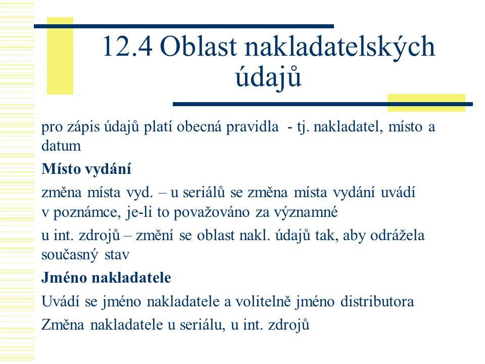 12.4 Oblast nakladatelských údajů pro zápis údajů platí obecná pravidla - tj.