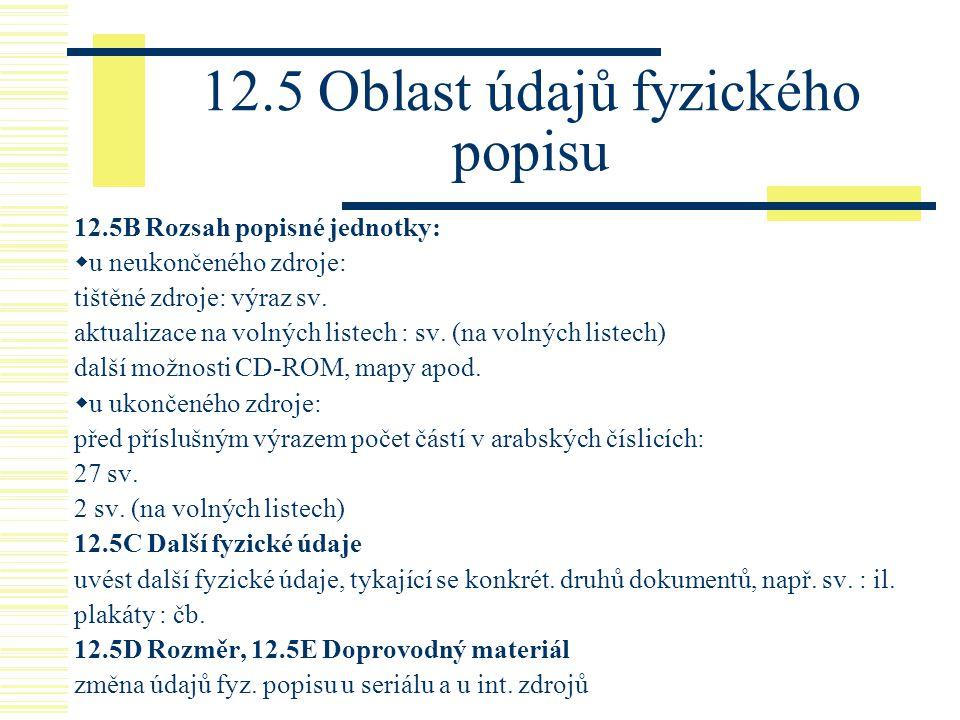 12.5 Oblast údajů fyzického popisu 12.5B Rozsah popisné jednotky:  u neukončeného zdroje: tištěné zdroje: výraz sv. aktualizace na volných listech :