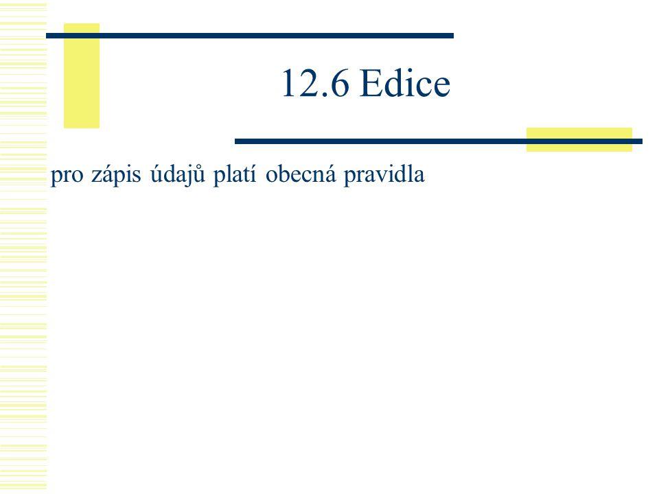 12.6 Edice pro zápis údajů platí obecná pravidla