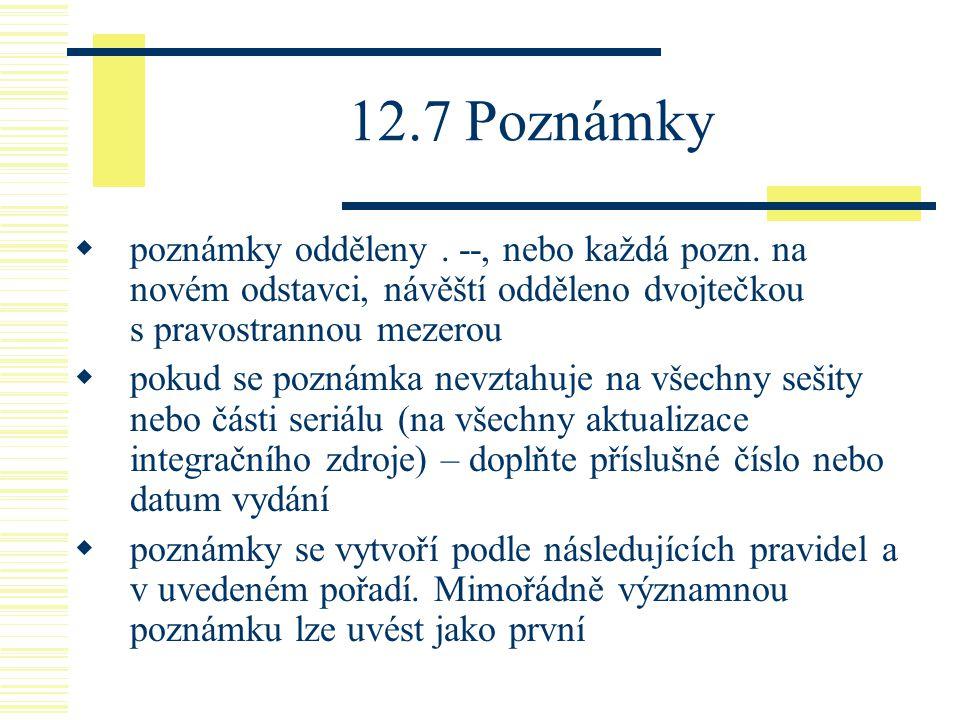 12.7 Poznámky  poznámky odděleny. --, nebo každá pozn. na novém odstavci, návěští odděleno dvojtečkou s pravostrannou mezerou  pokud se poznámka nev