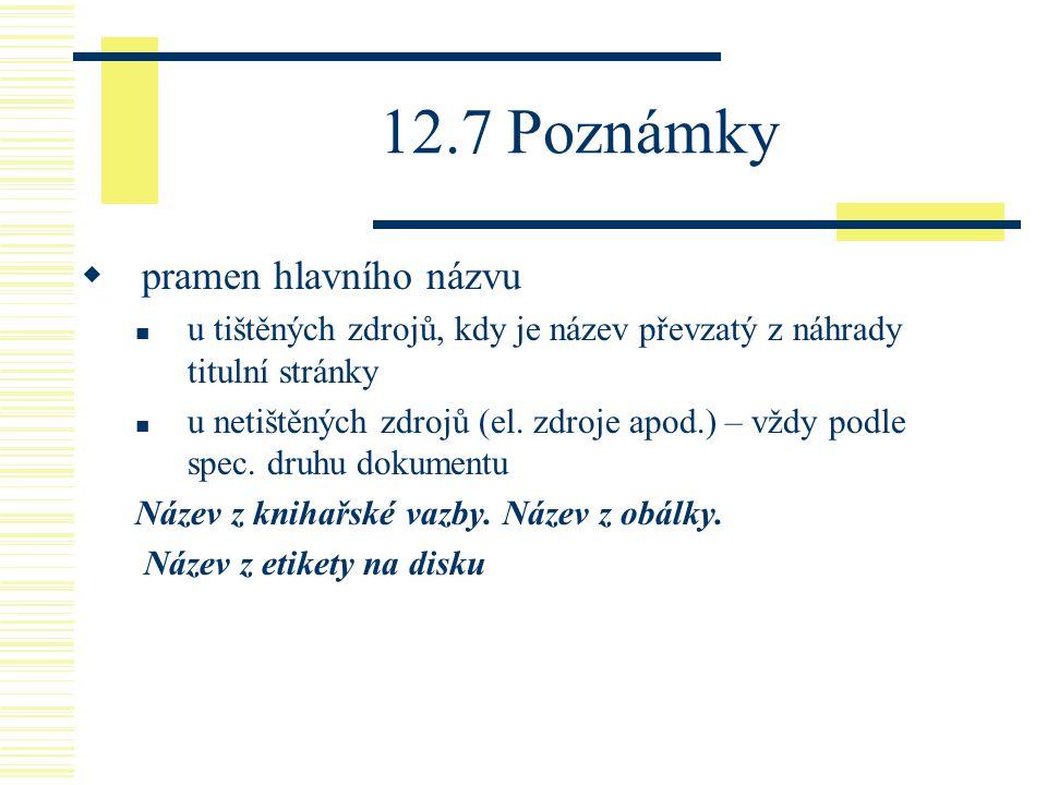 12.7 Poznámky  pramen hlavního názvu u tištěných zdrojů, kdy je název převzatý z náhrady titulní stránky u netištěných zdrojů (el. zdroje apod.) – vž