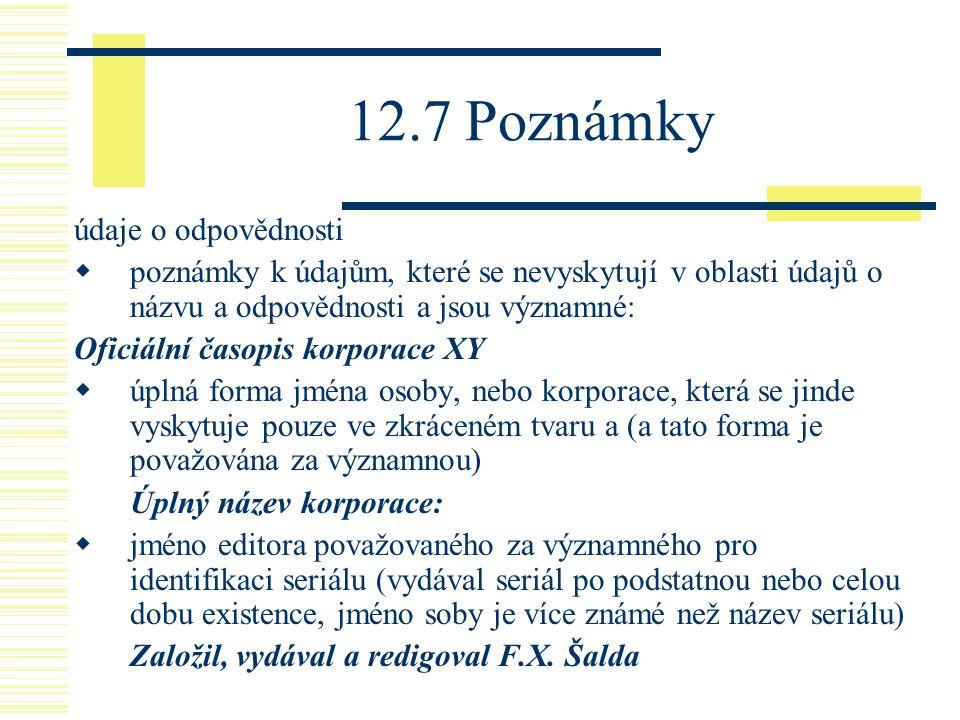 12.7 Poznámky údaje o odpovědnosti  poznámky k údajům, které se nevyskytují v oblasti údajů o názvu a odpovědnosti a jsou významné: Oficiální časopis