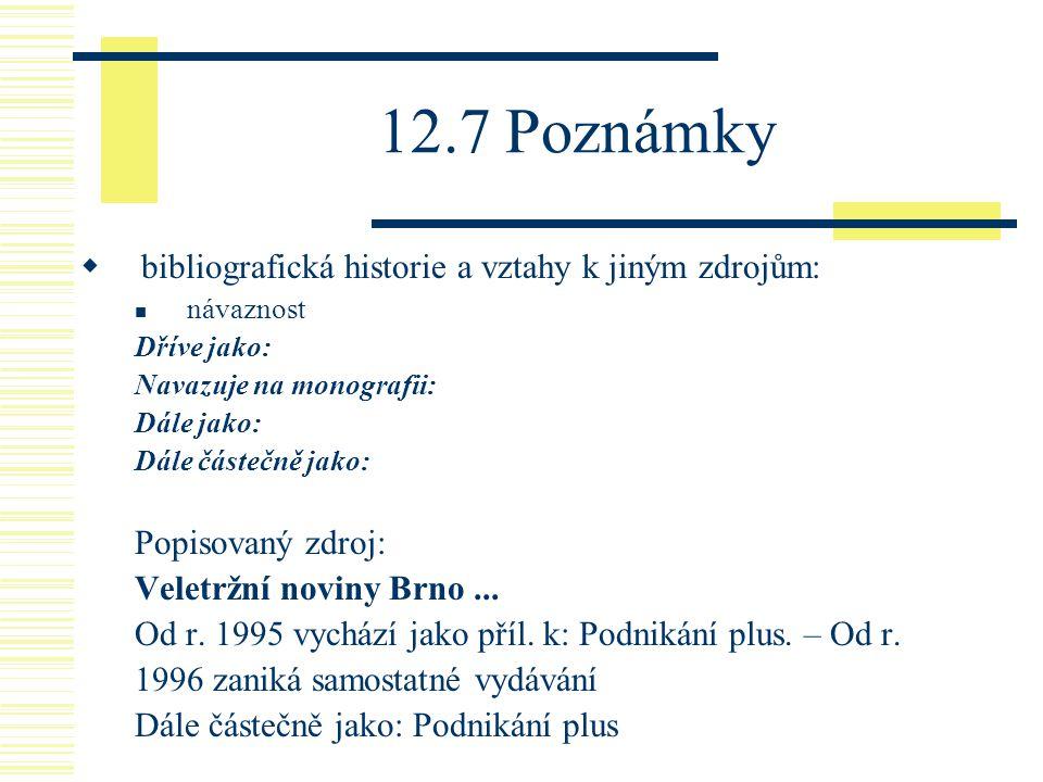 12.7 Poznámky  bibliografická historie a vztahy k jiným zdrojům: návaznost Dříve jako: Navazuje na monografii: Dále jako: Dále částečně jako: Popisovaný zdroj: Veletržní noviny Brno...