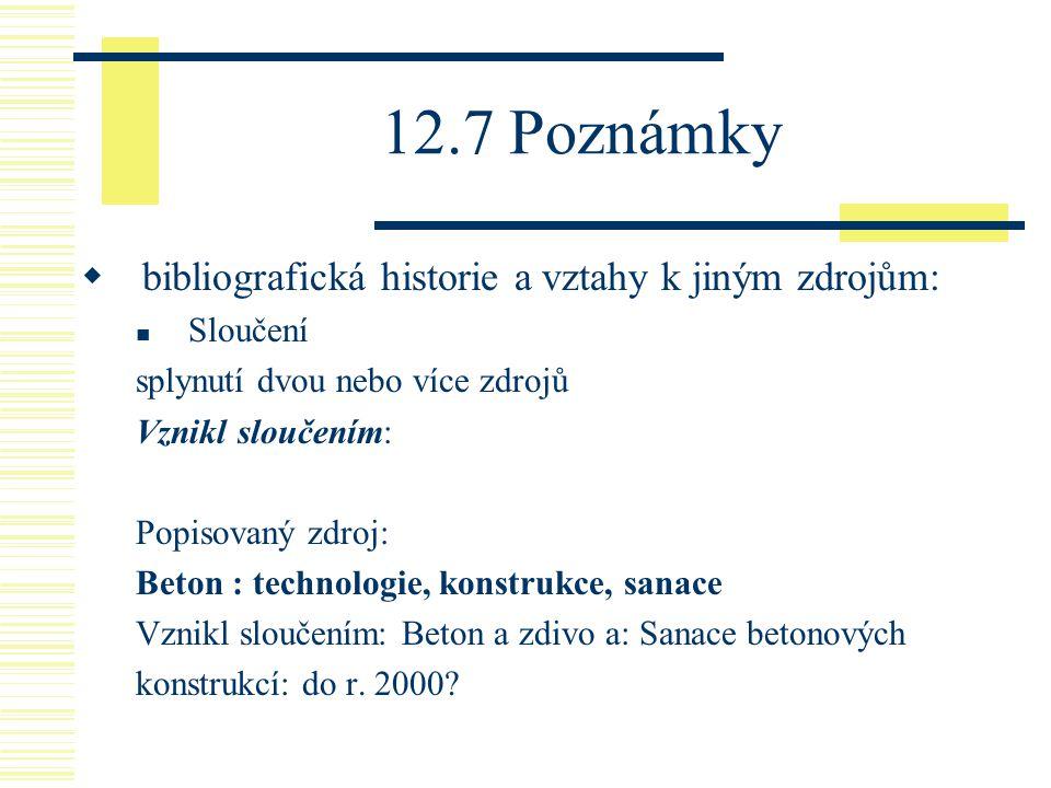 12.7 Poznámky  bibliografická historie a vztahy k jiným zdrojům: Sloučení splynutí dvou nebo více zdrojů Vznikl sloučením: Popisovaný zdroj: Beton :