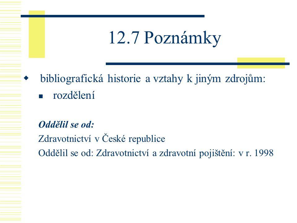12.7 Poznámky  bibliografická historie a vztahy k jiným zdrojům: rozdělení Oddělil se od: Zdravotnictví v České republice Oddělil se od: Zdravotnictví a zdravotní pojištění: v r.