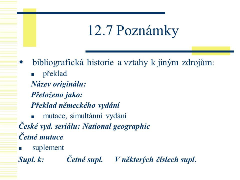 12.7 Poznámky  bibliografická historie a vztahy k jiným zdrojům : překlad Název originálu: Přeloženo jako: Překlad německého vydání mutace, simultánn