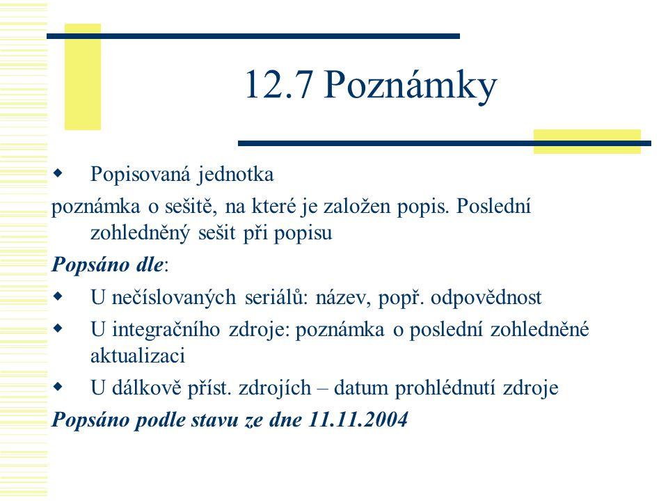 12.7 Poznámky  Popisovaná jednotka poznámka o sešitě, na které je založen popis. Poslední zohledněný sešit při popisu Popsáno dle:  U nečíslovaných