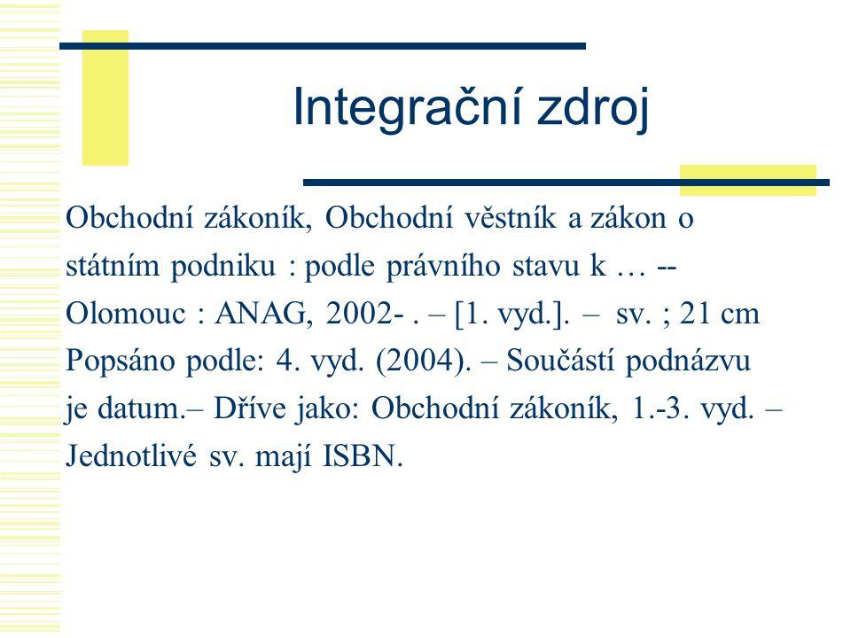 Integrační zdroj Obchodní zákoník, Obchodní věstník a zákon o státním podniku : podle právního stavu k … -- Olomouc : ANAG, 2002-. – [1. vyd.]. – sv.