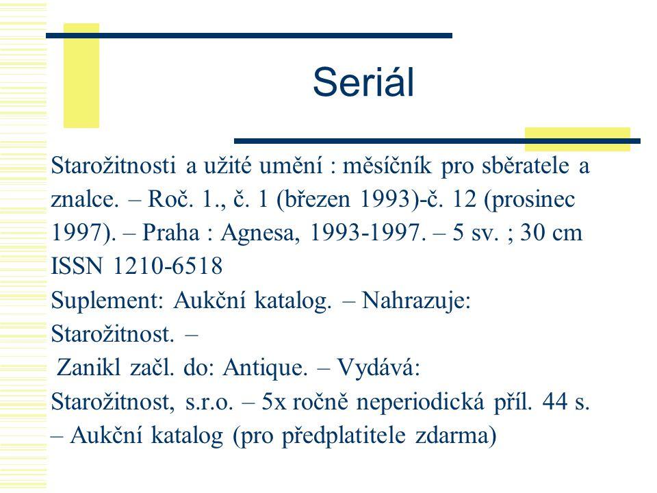 Seriál Starožitnosti a užité umění : měsíčník pro sběratele a znalce. – Roč. 1., č. 1 (březen 1993)-č. 12 (prosinec 1997). – Praha : Agnesa, 1993-1997